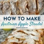 overhead and side views of homemade Austrian apple strudel