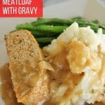 turkey meatloaf with onion gravy, mashed potatoes and green beans